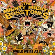 The Mighty Mighty Bosstones – While We're at It